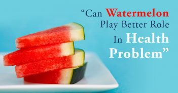 Can Watermelon Play Better Role In Health Problem