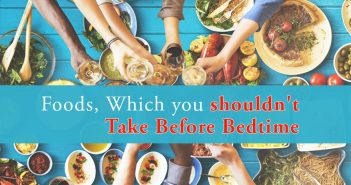 Foods, Which you shouldn't Take Before bedtime