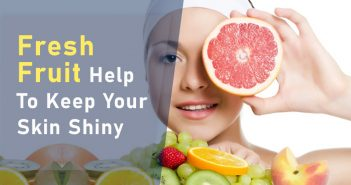 Fresh Fruit Help To Keep Your Skin Shiny