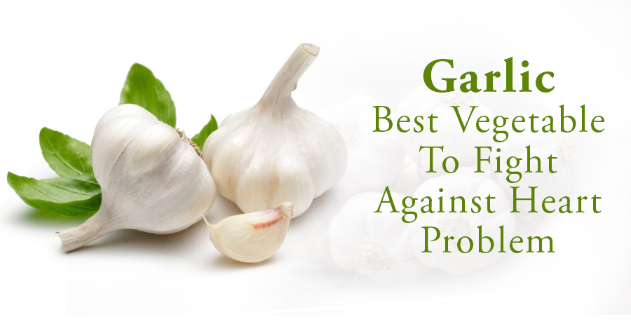 Garlic Best Vegetable To Fight Against Heart Problem