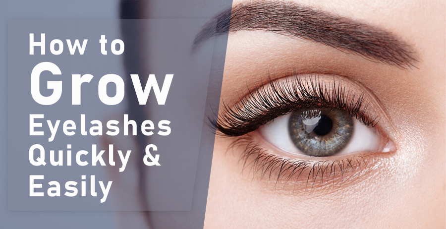 How to Grow Eyelashes Quickly & Easily